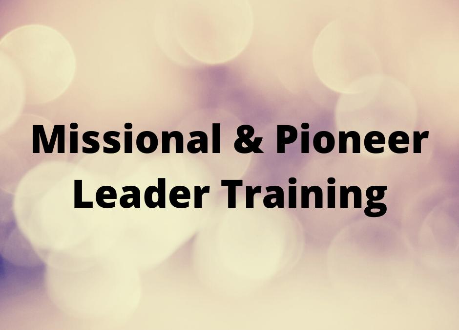 Missional & Pioneer Leader Training 2021